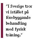 I Sverige tror vi i stället på förebyggande behandling med fysisk träning.