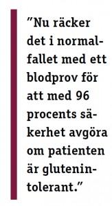 """""""nu räcker det i normal-fallet med ett blodprov för att med 96 procents sä-kerhet avgöra om patienten är glutenintolerant."""""""